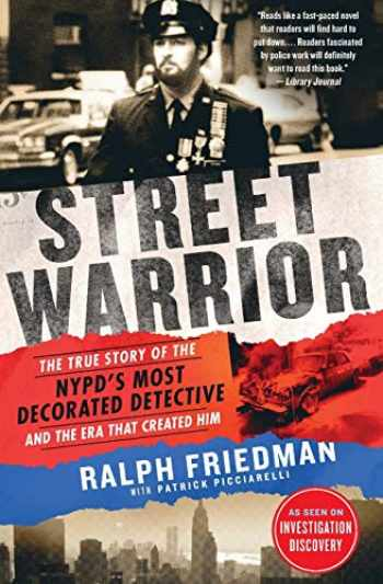 9781250190437-1250190436-Street Warrior: The True Story of the NYPD's Most Decorated Detective and the Era That Created Him