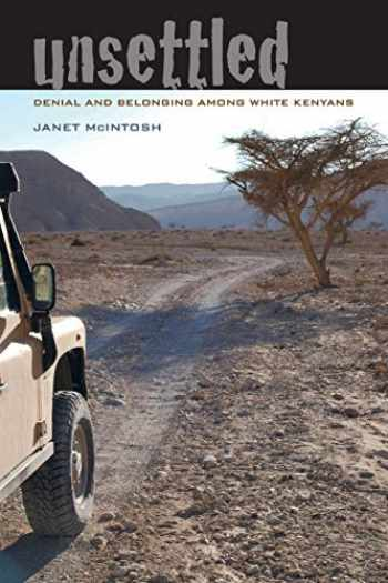 9780520290518-0520290518-Unsettled: Denial and Belonging Among White Kenyans (Volume 10) (Ethnographic Studies in Subjectivity)