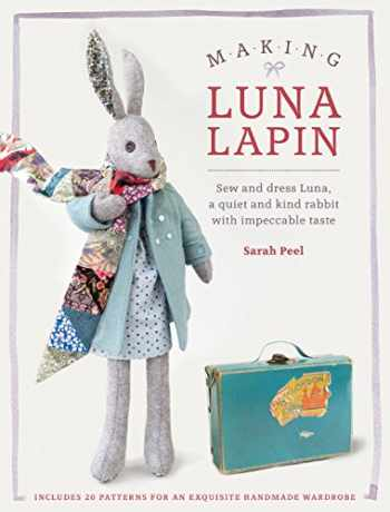 9781446306253-1446306259-Making Luna Lapin: Sew and dress Luna, a quiet and kind rabbit with impeccable taste
