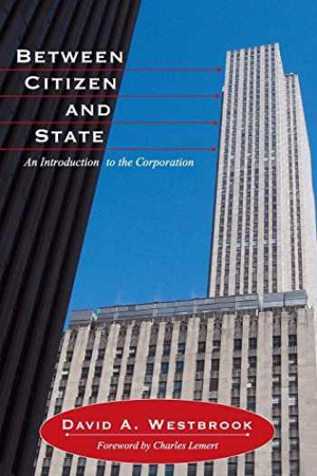 9781594514050-1594514054-Between Citizen and State: An Introduction to the Corporation (Great Barrington Books)