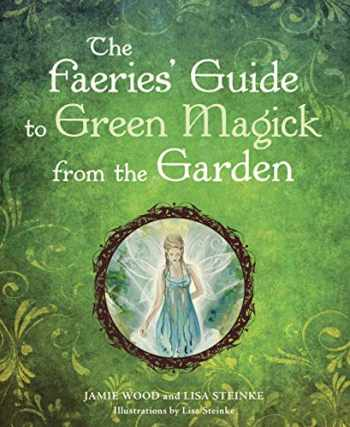 9781587613548-1587613549-The Faerie's Guide to Green Magick from the Garden