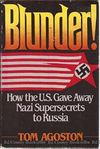 9780396085560-0396085563-Blunder!: How the U.S. gave away Nazi supersecrets to Russia