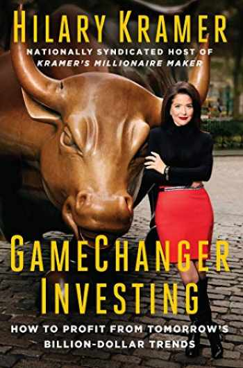 9781684510054-1684510058-GameChanger Investing: How to Profit from Tomorrow's Billion-Dollar Trends