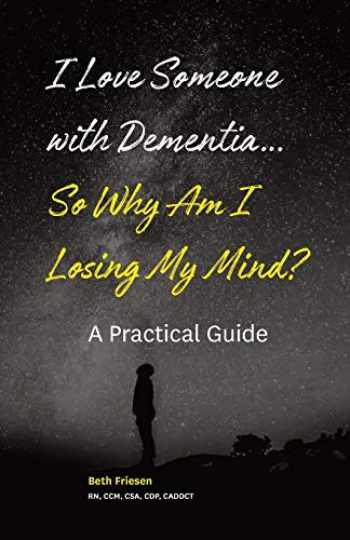 9781945834080-1945834080-I Love Someone with Dementia... So Why Am I Losing My Mind?: A Practical Guide