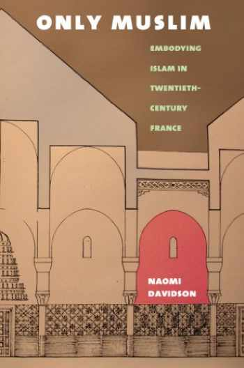 9780801478314-0801478316-Only Muslim: Embodying Islam in Twentieth-Century France