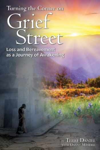 9780962306242-096230624X-Turning the Corner on Grief Street: Loss and Bereavement as a Journey of Awakening