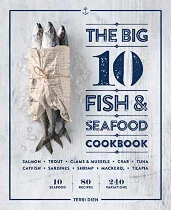 9781641529952-1641529954-The Big 10 Fish & Seafood Cookbook: 10 Seafood, 80 Recipes, 240 Variations