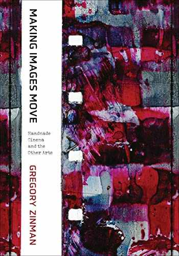 9780520302730-0520302737-Making Images Move: Handmade Cinema and the Other Arts