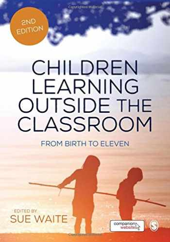 9781473912267-1473912261-Children Learning Outside the Classroom: From Birth to Eleven