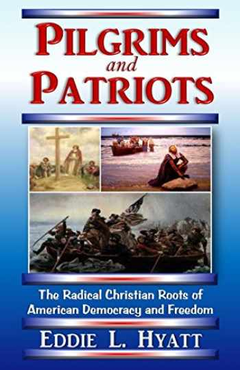9781888435559-1888435550-Pilgrims and Patriots, The Radical Christian Roots of American Democracy and Freedom