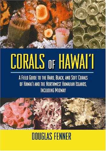 9781566476737-1566476739-Corals of Hawaii: A Field Guide to the Hard, Black and Soft Corals of Hawaii and the Northwest Hawaiian Islands, Including Midway
