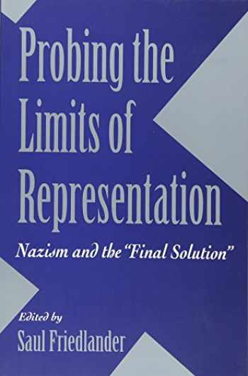 "9780674707665-0674707664-Probing the Limits of Representation: Nazism and the ""Final Solution"""