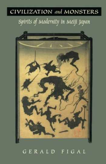 9780822324188-0822324180-Civilization and Monsters: Spirits of Modernity in Meiji Japan (Asia-Pacific: Culture, Politics, and Society)