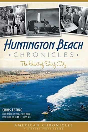 9781609495343-1609495349-Huntington Beach Chronicles:: The Heart of Surf City (American Chronicles)