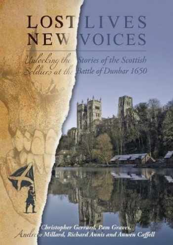 9781785708473-1785708473-Lost Lives, New Voices: Unlocking the Stories of the Scottish Soldiers at the Battle of Dunbar 1650