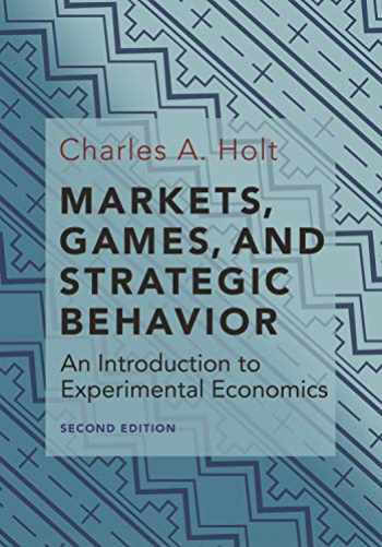 9780691179247-0691179247-Markets, Games, and Strategic Behavior: An Introduction to Experimental Economics (Second Edition)