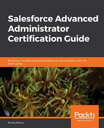 9781838643898-1838643893-Salesforce Advanced Administrator Certification Guide: Become a Certified Advanced Salesforce Administrator with this exam guide