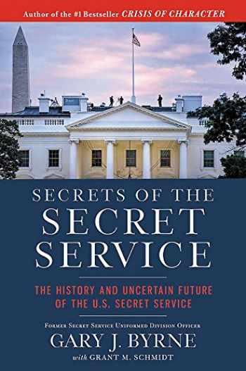 9781546082477-1546082476-Secrets of the Secret Service: The History and Uncertain Future of the U.S. Secret Service