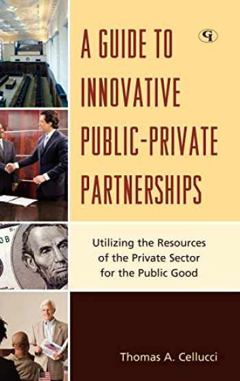 9781605907451-1605907456-A Guide to Innovative Public-Private Partnerships: Utilizing the Resources of the Private Sector for the Public Good