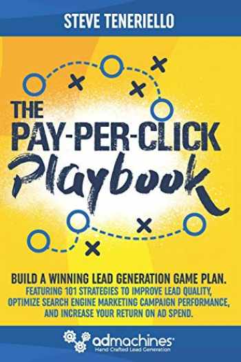 9780692803042-0692803041-The Pay-Per-Click Playbook: Build a Winning Lead Generation Game Plan: Featuring 101 Strategies to Improve Lead Quality, Optimize Search Engine ... and Increase Your Return on Ad Spend.