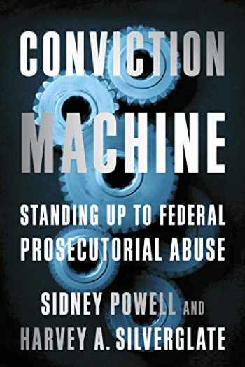 9781594038037-1594038031-Conviction Machine: Standing Up to Federal Prosecutorial Abuse