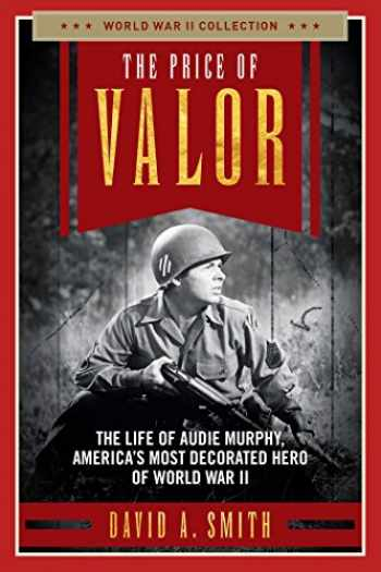 9781621575849-1621575845-The Price of Valor: The Life of Audie Murphy, America's Most Decorated Hero of World War II (World War II Collection)