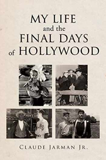 9781640036673-1640036679-My Life and the Final Days of Hollywood