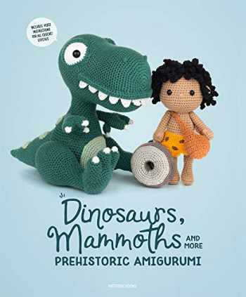 9789491643316-9491643312-Dinosaurs, Mammoths and More Prehistoric Amigurumi: Unearth 14 Awesome Designs