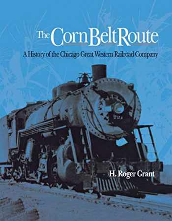 9780875800950-0875800955-The Corn Belt Route: A History of the Chicago Great Western Railroad Company (Railroads in America)