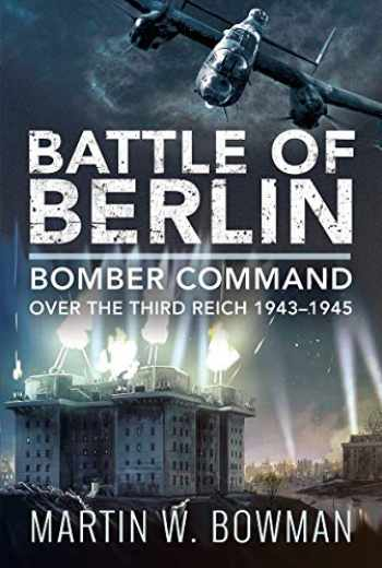 9781526786388-1526786389-Battle of Berlin: Bomber Command over the Third Reich, 1943–1945