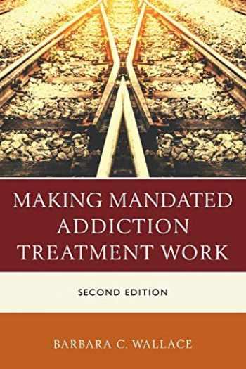 9781442268593-144226859X-Making Mandated Addiction Treatment Work