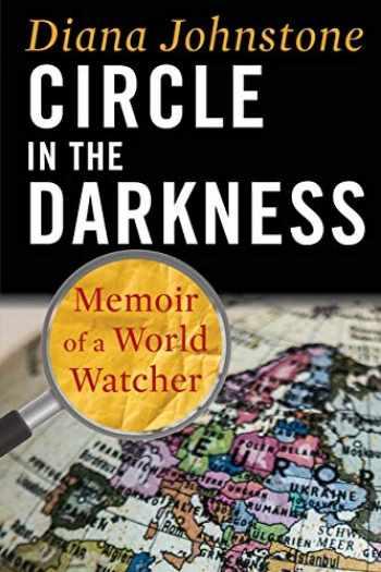 9781949762136-1949762130-Circle in the Darkness: Memoir of a World Watcher
