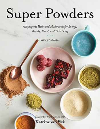 9781682683132-1682683133-Super Powders: Adaptogenic Herbs and Mushrooms for Energy, Beauty, Mood, and Well-Being