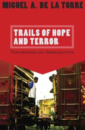 9781570757983-1570757984-Trails of Hope and Terror: Testimonies on Immigration