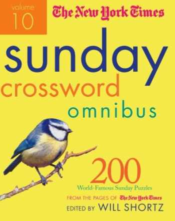 9780312590062-0312590067-The New York Times Sunday Crossword Omnibus Volume 10: 200 World-Famous Sunday Puzzles from the Pages of The New York Times (New York Times Sunday Crosswords Omnibus)