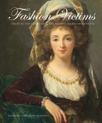 9780300154382-0300154380-Fashion Victims: Dress at the Court of Louis XVI and Marie-Antoinette