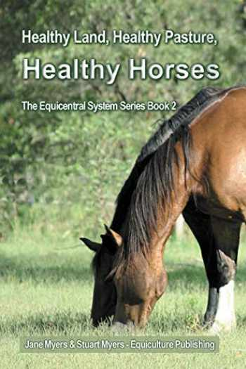 9780994156181-0994156189-Healthy Land, Healthy Pasture, Healthy Horses: The Equicentral System Series Book 2 (Volume 2)