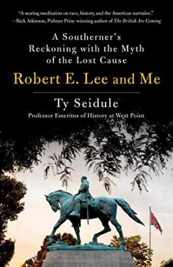 9781250239266-1250239265-Robert E. Lee and Me: A Southerner's Reckoning with the Myth of the Lost Cause