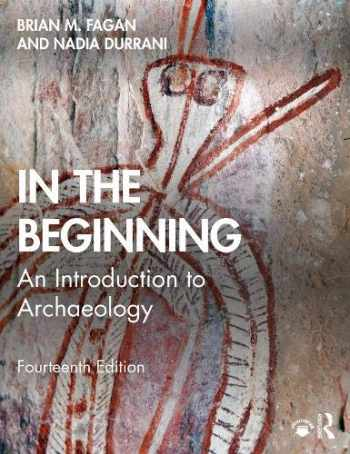 9781138722934-1138722936-In the Beginning: An Introduction to Archaeology