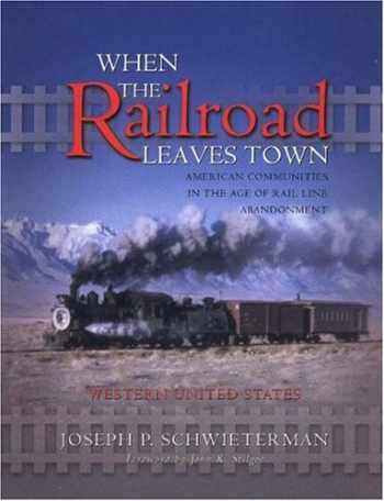 9781931112147-1931112142-When the Railroad Leaves Town: American Communities in the Age of Rail Line Abandonment--Western U.S.