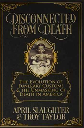 9781732407909-1732407908-Disconnected from Death: The Evolution of Funerary Customs and the Unmasking of Death in America