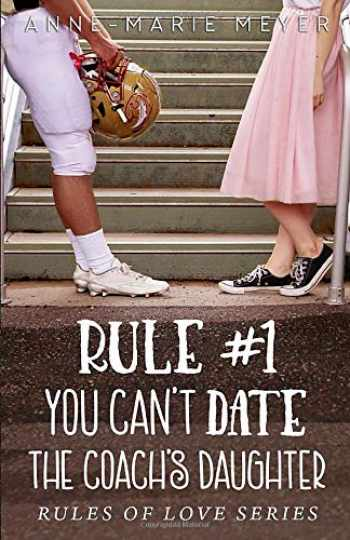 9781717994004-1717994008-Rule #1: You Can't Date the Coach's Daughter (The Rules of Love)