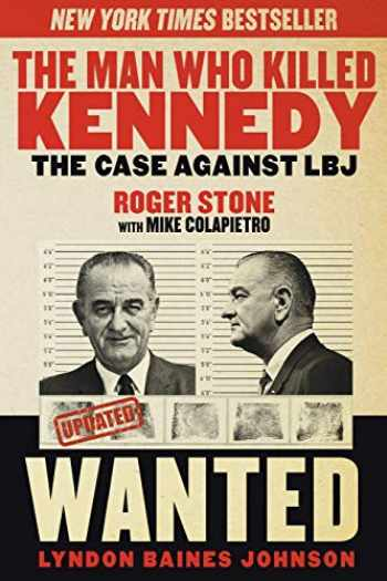 9781629144894-1629144894-The Man Who Killed Kennedy: The Case Against LBJ