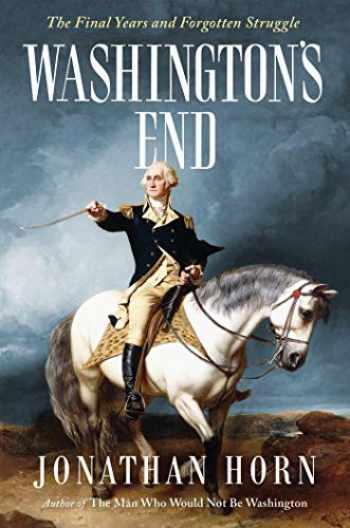 9781501154232-1501154230-Washington's End: The Final Years and Forgotten Struggle