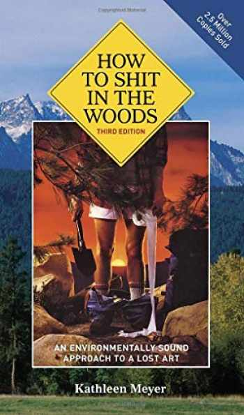 9781580083638-1580083633-How to Shit in the Woods, 3rd Edition: An Environmentally Sound Approach to a Lost Art