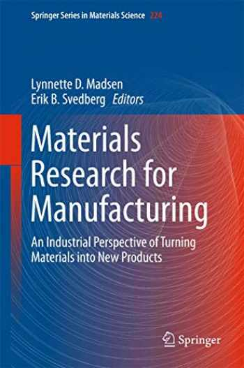 9783319234182-3319234188-Materials Research for Manufacturing: An Industrial Perspective of Turning Materials into New Products (Springer Series in Materials Science (224))