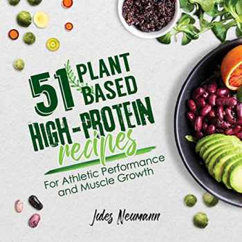 9789492788276-9492788276-51 Plant-Based High-Protein Recipes: For Athletic Performance and Muscle Growth (Vegan Meal Prep Bodybuilding Cookbook)
