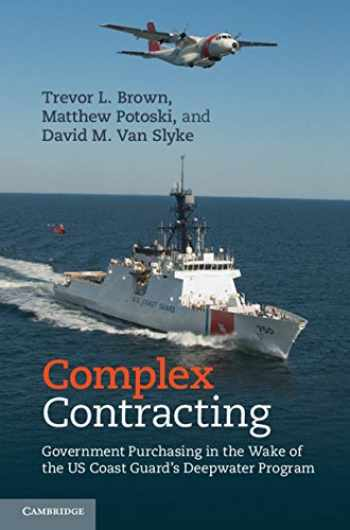 9781107038622-1107038626-Complex Contracting: Government Purchasing in the Wake of the US Coast Guard's Deepwater Program