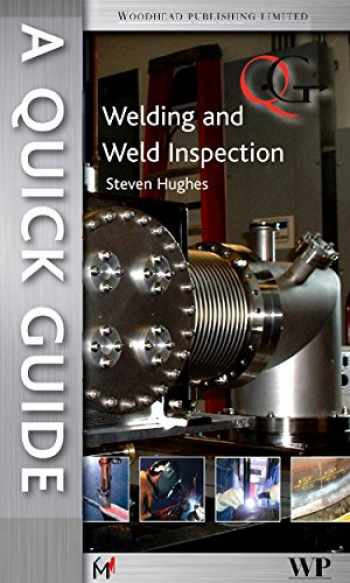 9781845696412-1845696417-A Quick Guide to Welding and Weld Inspection (Woodhead Publishing Series in Welding and Other Joining Technologies)