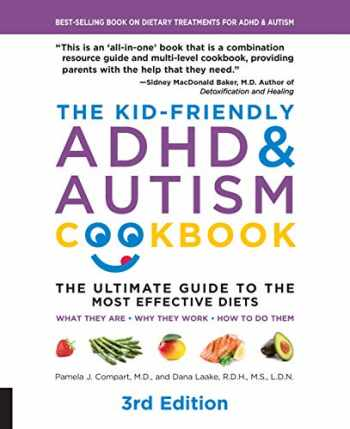9781592338504-159233850X-The Kid-Friendly ADHD & Autism Cookbook, 3rd edition: The Ultimate Guide to the Most Effective Diets -- What they are - Why they work - How to do them